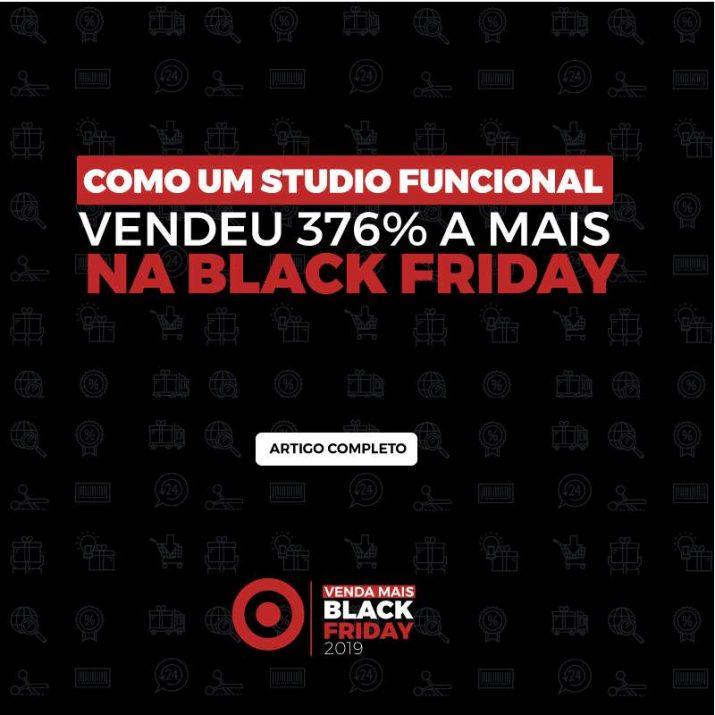 CASE BLACK FRIDAY: COMO UM STUDIO FUNCIONAL VENDEU 376% A MAIS