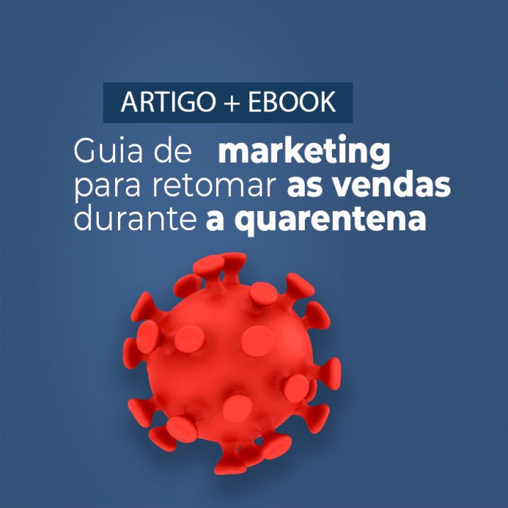 Guia de marketing para retomar as vendas durante a quarentena